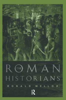 The Roman Historians by Ronald Mellor