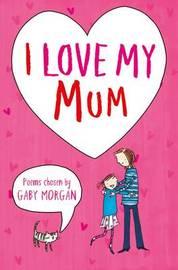 I Love My Mum by Gaby Morgan