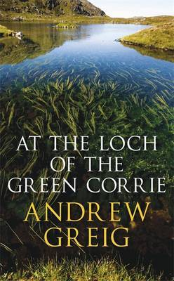 At the Loch of the Green Corrie by Andrew Greig