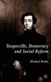 Tocqueville, Democracy and Social Reform by Michael Drolet