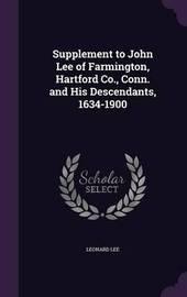 Supplement to John Lee of Farmington, Hartford Co., Conn. and His Descendants, 1634-1900 by Leonard Lee image
