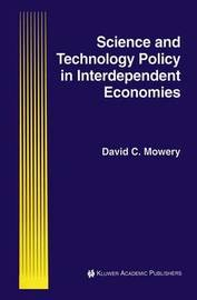 Science and Technology Policy in Interdependent Economies by David C Mowery
