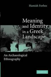 Meaning and Identity in a Greek Landscape by Hamish Forbes