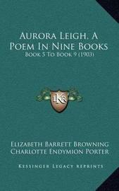 Aurora Leigh, a Poem in Nine Books: Book 5 to Book 9 (1903) by Elizabeth (Barrett) Browning