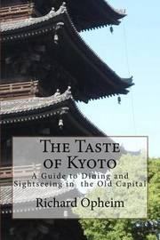 The Taste of Kyoto by Richard Opheim