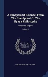 A Synopsis of Science, from the Standpoint of the Nyaya Philosophy by James Robert Ballantyne image