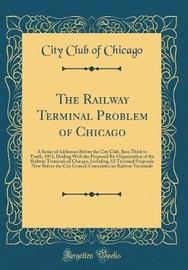 The Railway Terminal Problem of Chicago by City Club of Chicago image