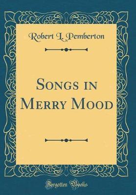 Songs in Merry Mood (Classic Reprint) by Robert L. Pemberton image