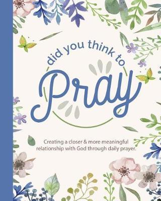 Did You Think To Pray by Faithful Fox Journals