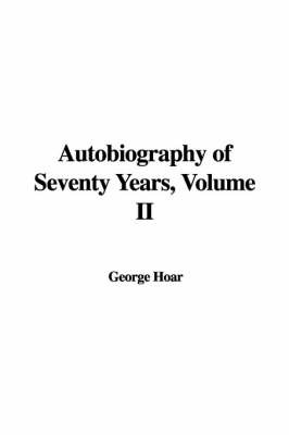 Autobiography of Seventy Years, Volume II by George Frisbie Hoar image
