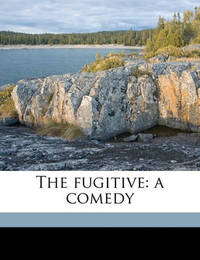 The Fugitive: A Comedy by Joseph Richardson