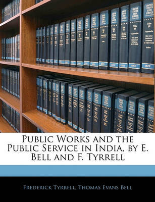 Public Works and the Public Service in India, by E. Bell and F. Tyrrell by Frederick Tyrrell image