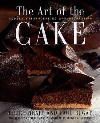 The Art of the Cake: Modern French Baking and Decorating by Bruce Healy