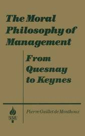 The Moral Philosophy of Management by Pierre Guillet De Monthoux