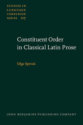 Constituent Order in Classical Latin Prose by Olga Spevak