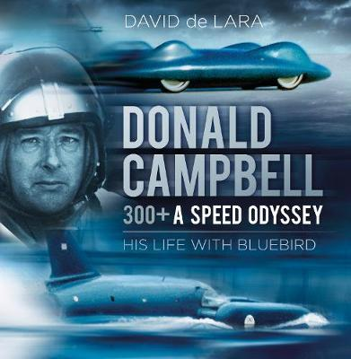 Donald Campbell - 300+ A Speed Odyssey by David de Lara image
