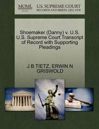 Shoemaker (Danny) V. U.S. U.S. Supreme Court Transcript of Record with Supporting Pleadings by J B Tietz