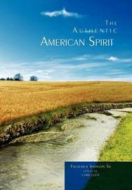 The Authentic American Spirit by Frederick Johnson Sr