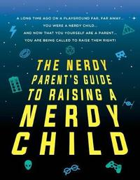 Nerdy Parent's Guide to Raising a Nerdy Child by Sourcebooks