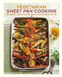 Vegetarian Sheet Pan Cooking by Liz Franklin