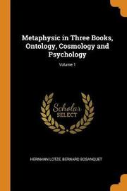 Metaphysic in Three Books, Ontology, Cosmology and Psychology; Volume 1 by Hermann Lotze