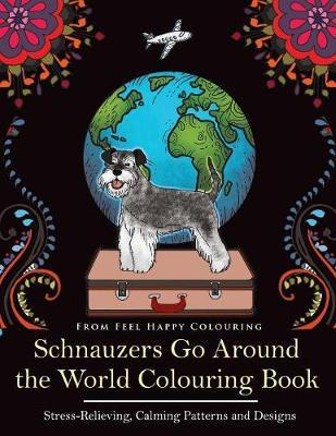 Schnauzers Go Around the World Colouring Book by Feel Happy Colouring