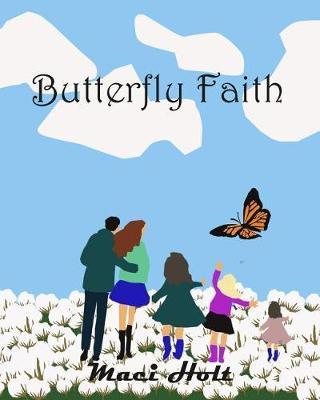 Butterfly Faith by Maci Holt