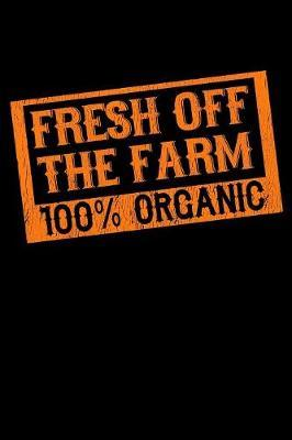 Fresh Off the Farm 100% Organic by Janice H McKlansky Publishing