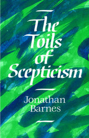 The Toils of Scepticism by Jonathan Barnes