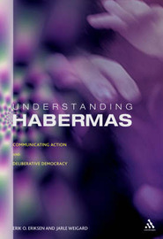Understanding Habermas: Communicative Action and Deliberative Democracy by Erik Oddvar Eriksen image