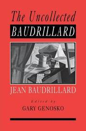The Uncollected Baudrillard by Gary Genosko