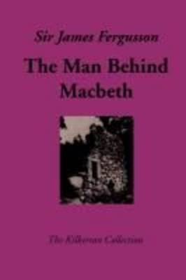 The Man Behind Macbeth and Other Studies by James Fergusson image