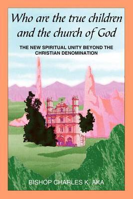 Who are the True Children and the Church of God by Charles K. Aka image