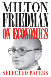 Milton Friedman on Economics by Milton Friedman