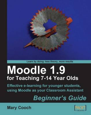 Moodle 1.9 for Teaching 7-14 Year Olds by Mary Cooch