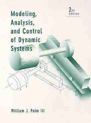 Modeling, Analysis, and Control of Dynamic Systems by William J. Palm