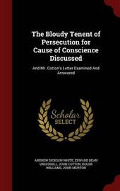 The Bloudy Tenent of Persecution for Cause of Conscience Discussed by Andrew Dickson White