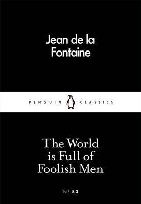The World is Full of Foolish Men by Jean de La Fontaine
