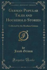 German Popular Tales and Household Stories by Jacob Grimm