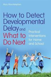 How to Detect Developmental Delay and What to Do Next by Mary Mountstephen