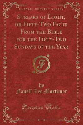 Streaks of Light, or Fifty-Two Facts from the Bible for the Fifty-Two Sundays of the Year (Classic Reprint) by Favell Lee Mortimer image
