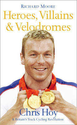 Heroes, Villains and Velodromes by Richard Moore image