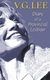 Diary of a Provincial Lesbian by V.G. Lee