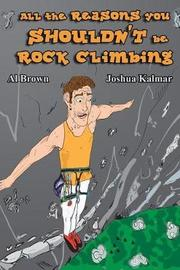 All the Reasons You Shouldn't Be Rock Climbing by Al Brown