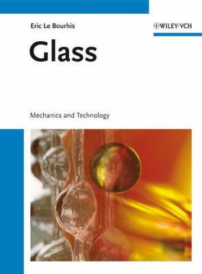 Glass: Mechanics and Technology by Eric Le Bourhis