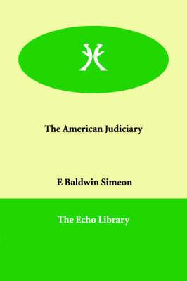 The American Judiciary by E Baldwin Simeon