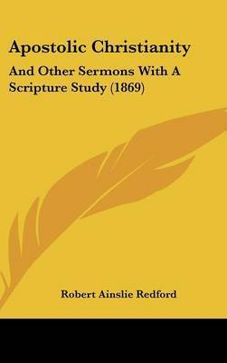 Apostolic Christianity: And Other Sermons With A Scripture Study (1869) by Robert Ainslie Redford