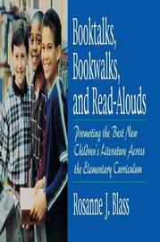 Booktalks, Bookwalks, and Read-Alouds by Rosanne J Blass