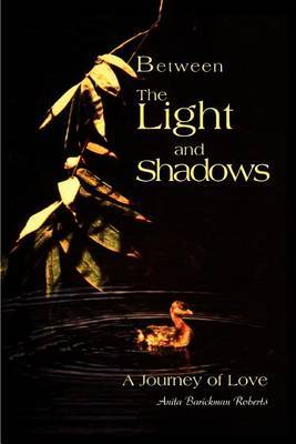 Between the Light and Shadows: A Journey of Love by Anita B. Roberts