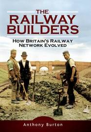 The Railway Builders by Anthony Burton